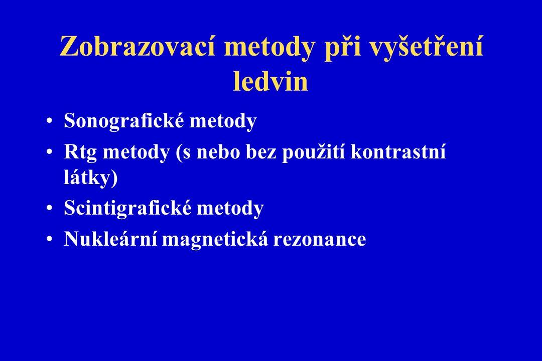 Zobrazovací metody při vyšetření ledvin Sonografické metody Rtg metody (s nebo bez použití kontrastní látky) Scintigrafické metody Nukleární magnetická rezonance