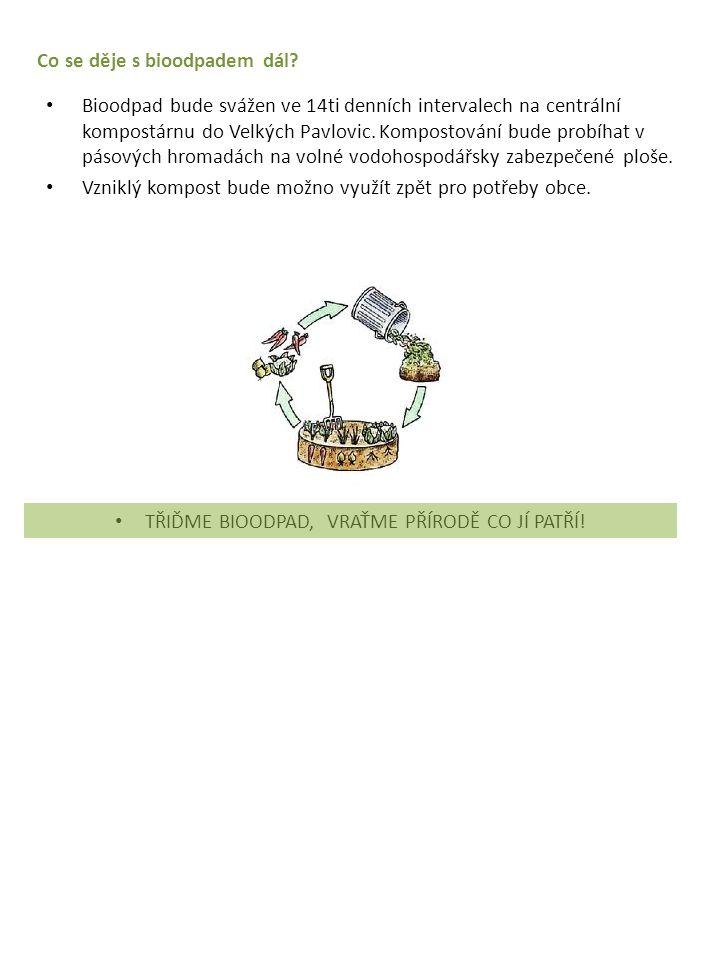 Co se děje s bioodpadem dál? Bioodpad bude svážen ve 14ti denních intervalech na centrální kompostárnu do Velkých Pavlovic. Kompostování bude probíhat