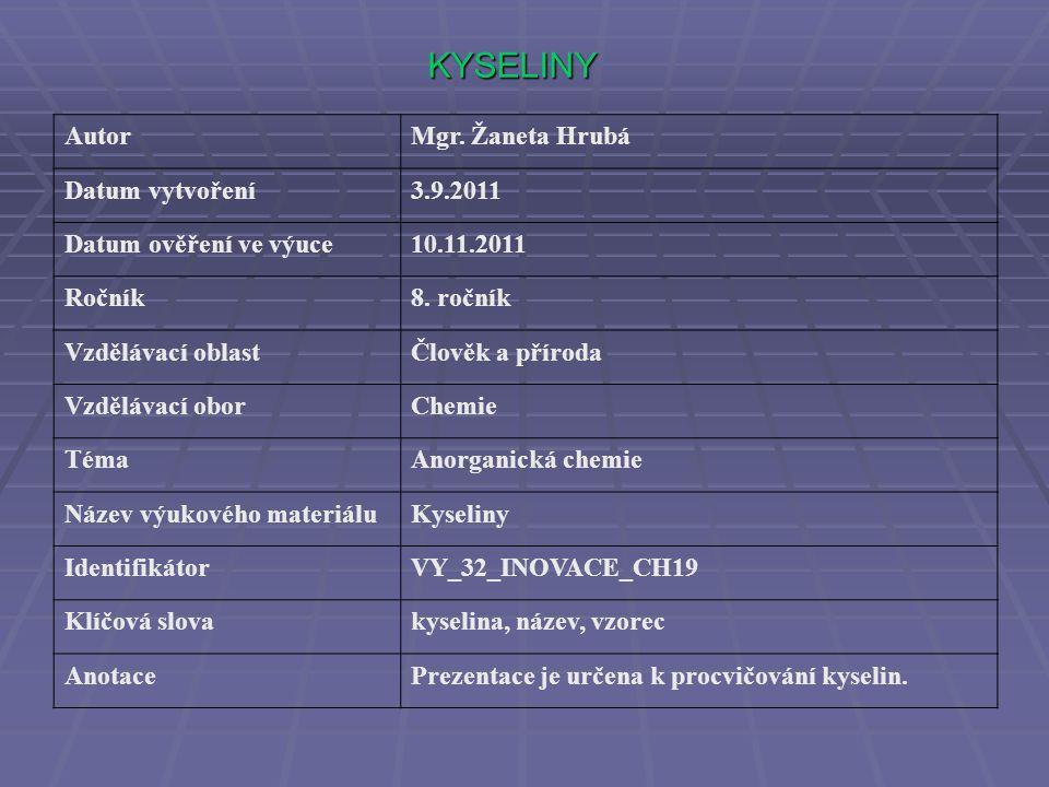 KYSELINY AutorMgr. Žaneta Hrubá Datum vytvoření3.9.2011 Datum ověření ve výuce10.11.2011 Ročník8.