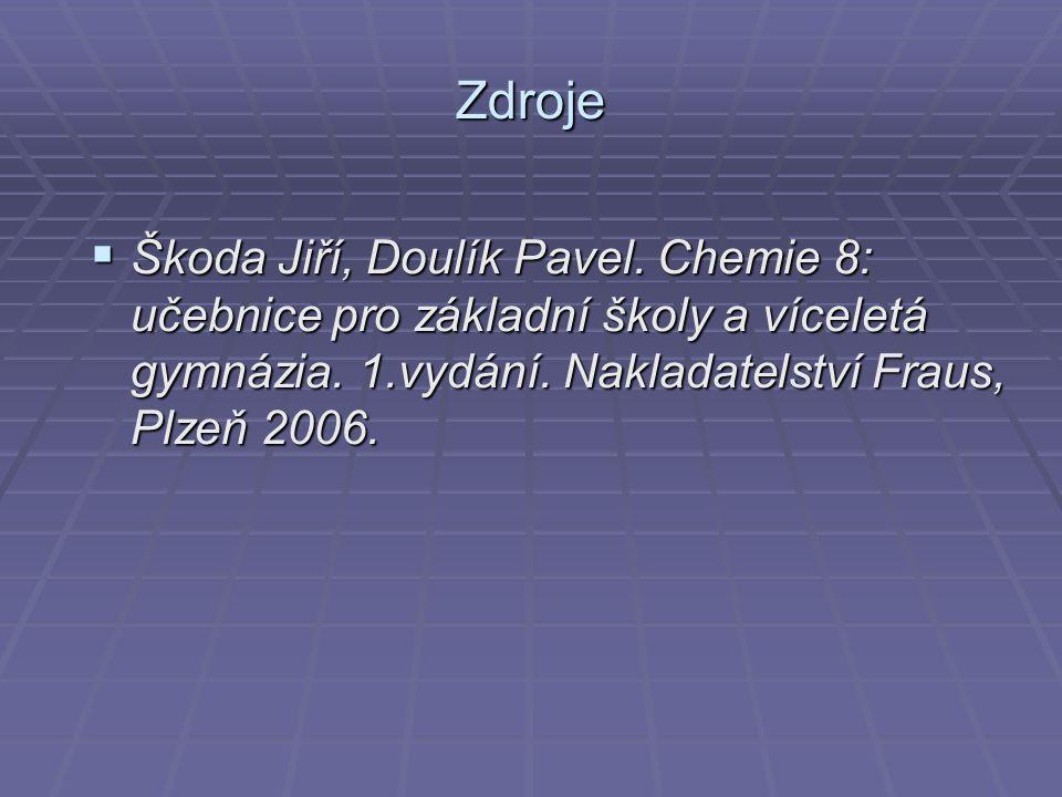 Zdroje  Škoda Jiří, Doulík Pavel. Chemie 8: učebnice pro základní školy a víceletá gymnázia.