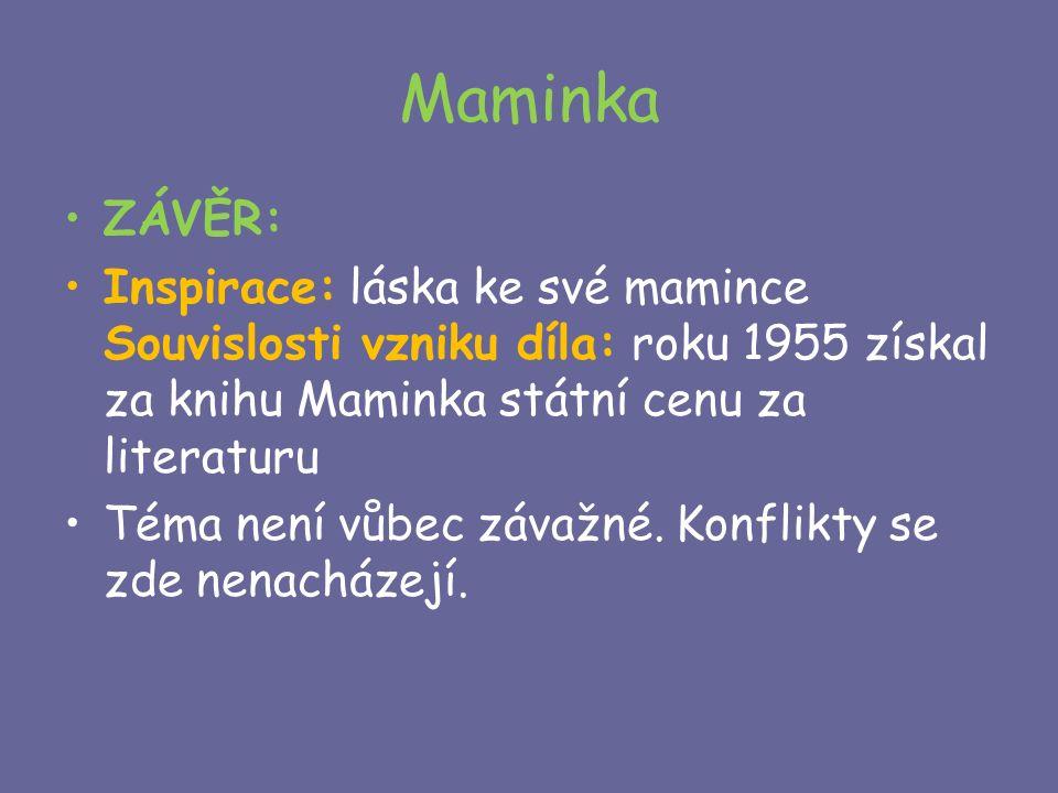 Maminka ZÁVĚR: Inspirace: láska ke své mamince Souvislosti vzniku díla: roku 1955 získal za knihu Maminka státní cenu za literaturu Téma není vůbec závažné.