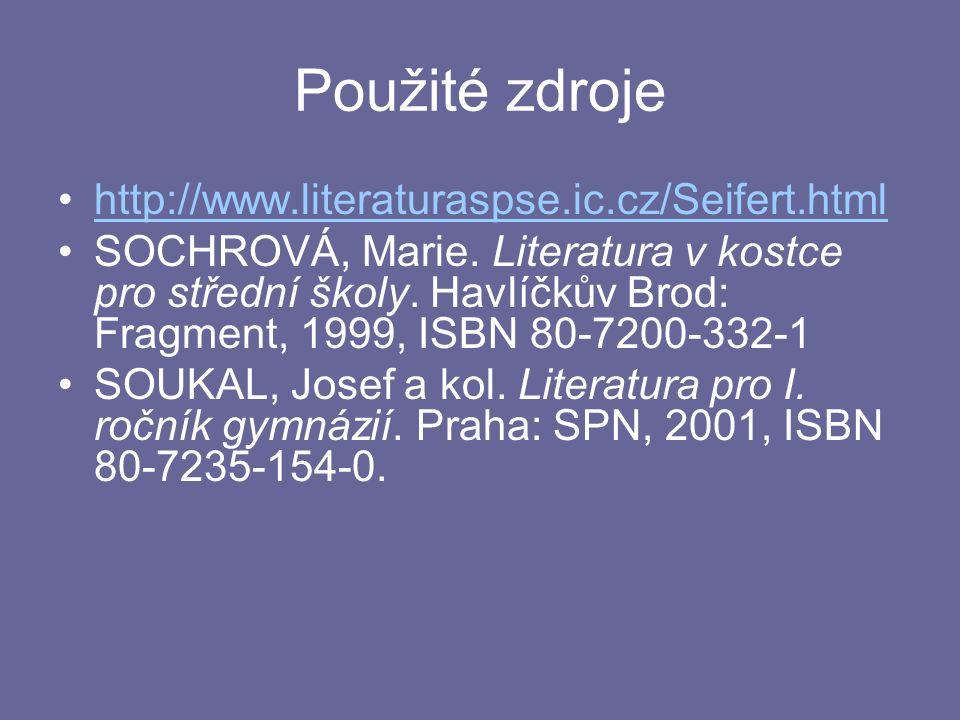 Použité zdroje http://www.literaturaspse.ic.cz/Seifert.html SOCHROVÁ, Marie.