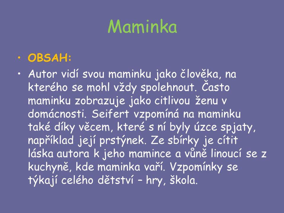Maminka OBSAH: Autor vidí svou maminku jako člověka, na kterého se mohl vždy spolehnout.
