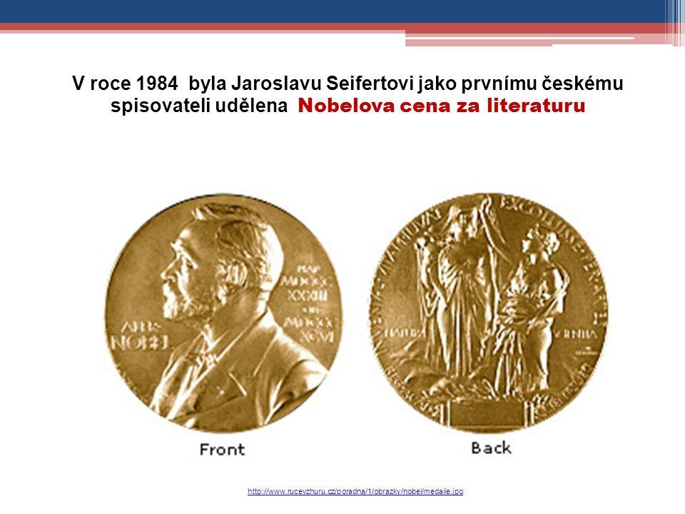 V roce 1984 byla Jaroslavu Seifertovi jako prvnímu českému spisovateli udělena Nobelova cena za literaturu http://www.rucevzhuru.cz/poradna/1/obrazky/nobel/medaile.jpg
