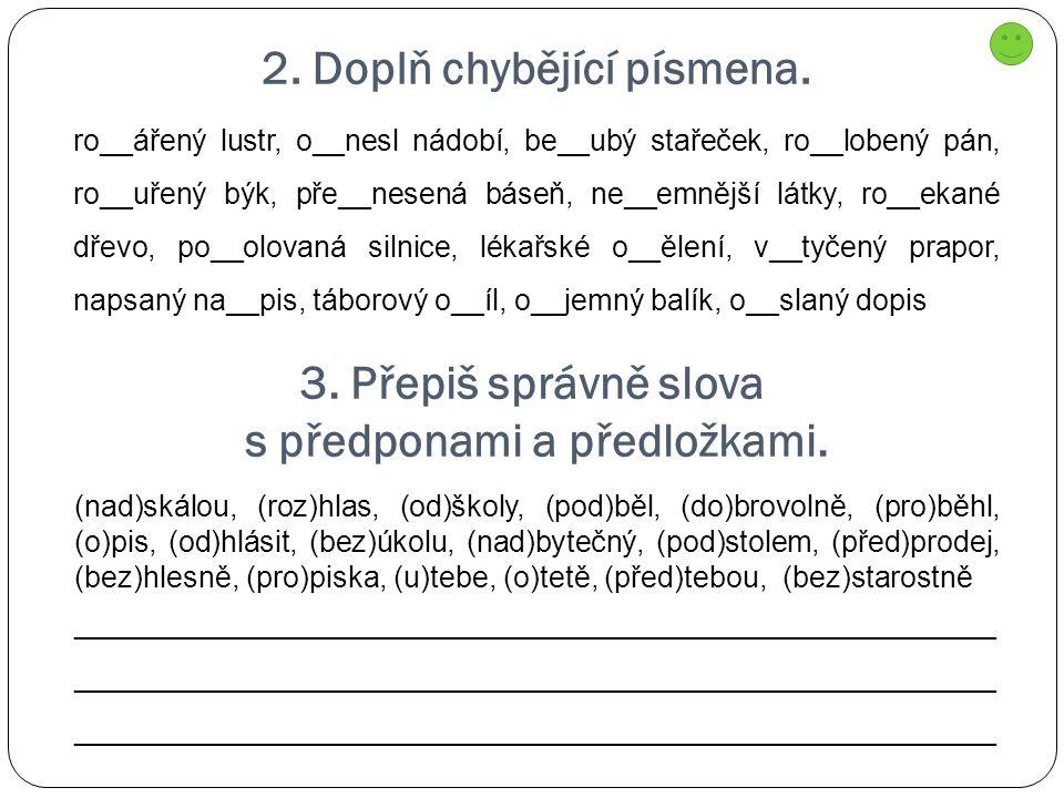 2. Doplň chybějící písmena. ro__ářený lustr, o__nesl nádobí, be__ubý stařeček, ro__lobený pán, ro__uřený býk, pře__nesená báseň, ne__emnější látky, ro