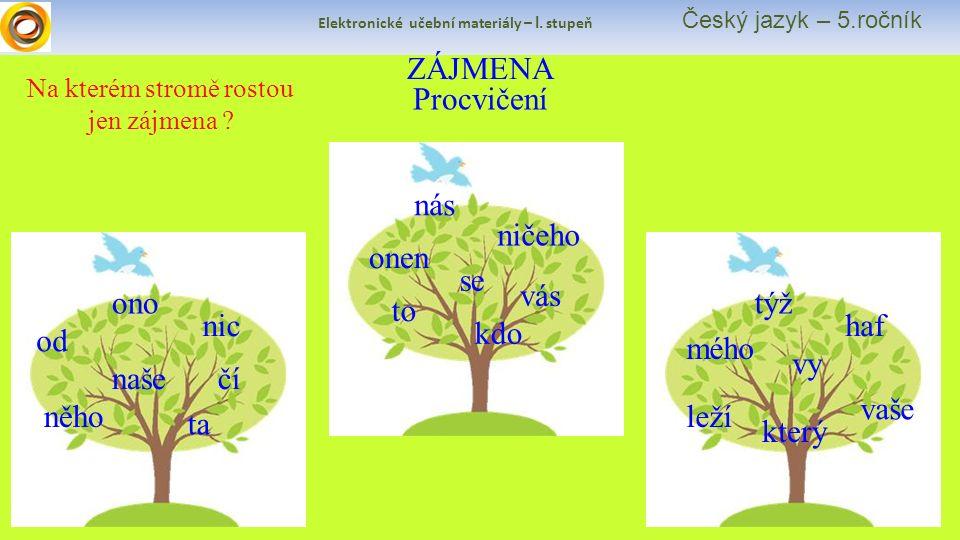 Elektronické učební materiály – I. stupeň Český jazyk – 5.ročník Na kterém stromě rostou jen zájmena ? Procvičení ZÁJMENA od naše ono nic ta něho čí t