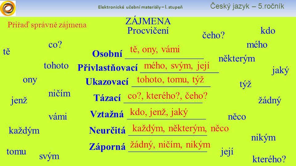 Elektronické učební materiály – I. stupeň Český jazyk – 5.ročník Přiřaď správně zájmena Procvičení ZÁJMENA Osobní ________________ Přivlastňovací ____