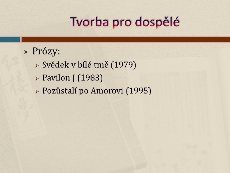  Prózy:  Svědek v bílé tmě (1979)  Pavilon J (1983)  Pozůstalí po Amorovi (1995)