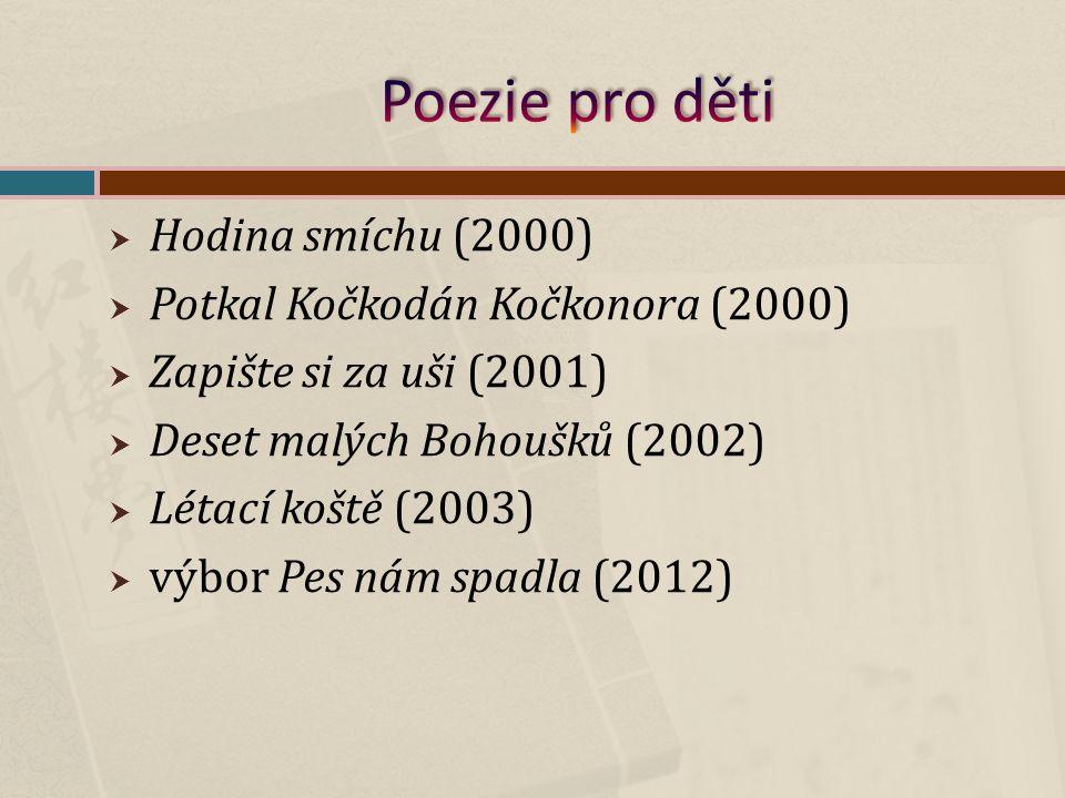  Hodina smíchu (2000)  Potkal Kočkodán Kočkonora (2000)  Zapište si za uši (2001)  Deset malých Bohoušků (2002)  Létací koště (2003)  výbor Pes nám spadla (2012)