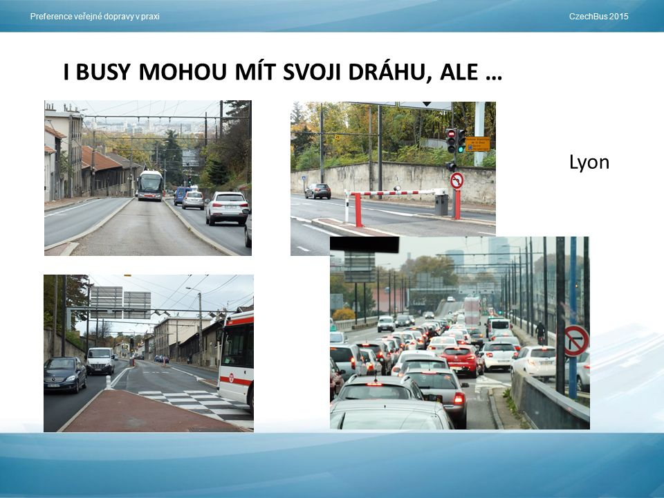 I BUSY MOHOU MÍT SVOJI DRÁHU, ALE … Lyon Preference veřejné dopravy v praxi CzechBus 2015