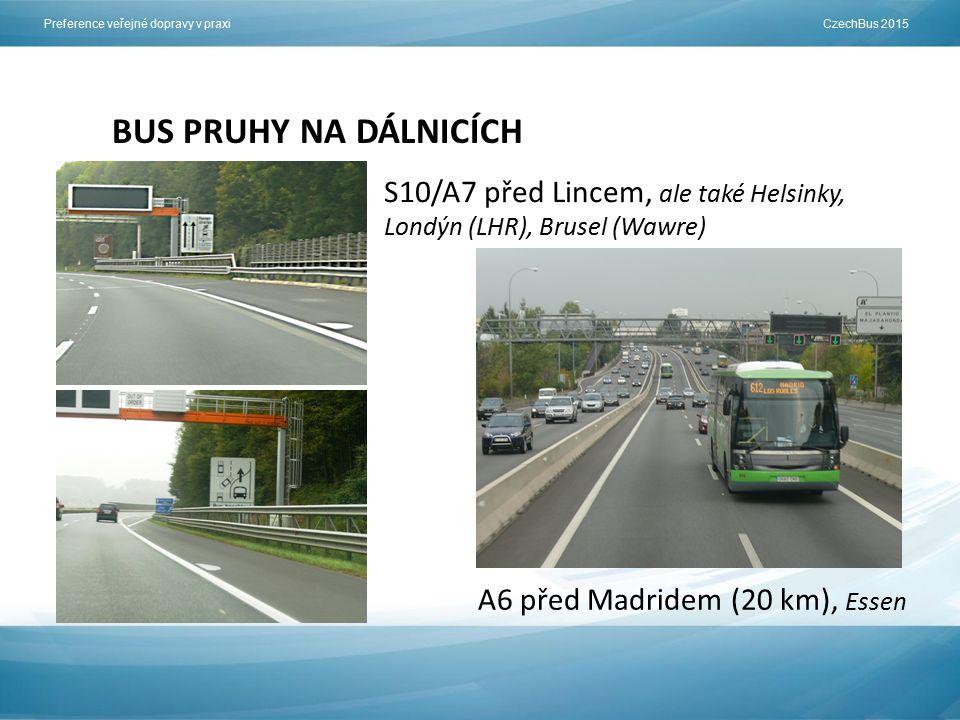 Preference veřejné dopravy v praxi CzechBus 2015 BUS PRUHY NA DÁLNICÍCH S10/A7 před Lincem, ale také Helsinky, Londýn (LHR), Brusel (Wawre) A6 před Madridem (20 km), Essen