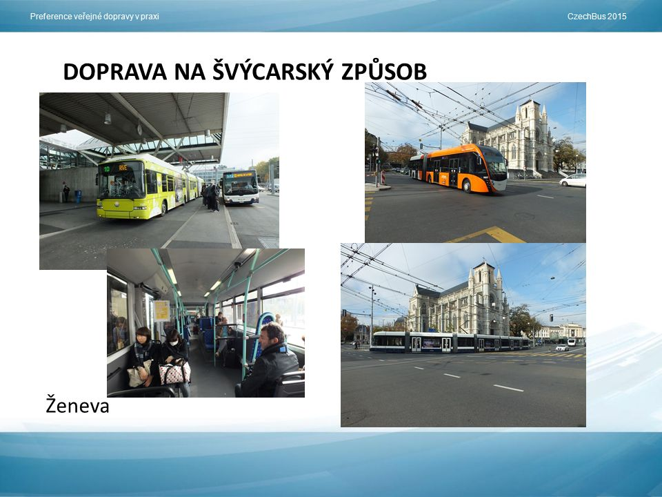 Preference veřejné dopravy v praxi CzechBus 2015 DOPRAVA NA ŠVÝCARSKÝ ZPŮSOB Ženeva