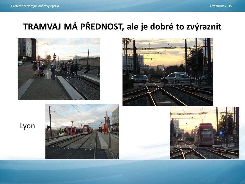 Preference veřejné dopravy v praxi CzechBus 2015 TRAMVAJ MÁ PŘEDNOST, ale je dobré to zvýraznit Lyon