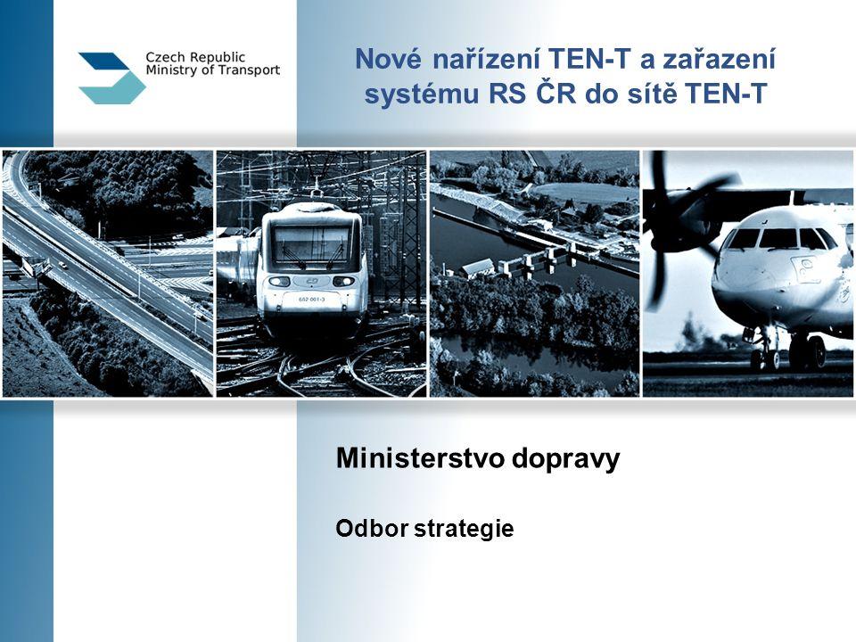 Nové nařízení TEN-T a zařazení systému RS ČR do sítě TEN-T Ministerstvo dopravy Odbor strategie