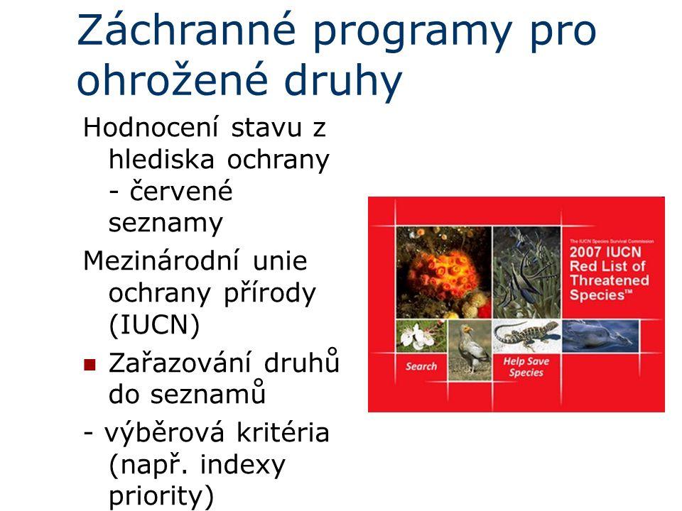 Záchranné programy pro ohrožené druhy Hodnocení stavu z hlediska ochrany - červené seznamy Mezinárodní unie ochrany přírody (IUCN) Zařazování druhů do seznamů - výběrová kritéria (např.