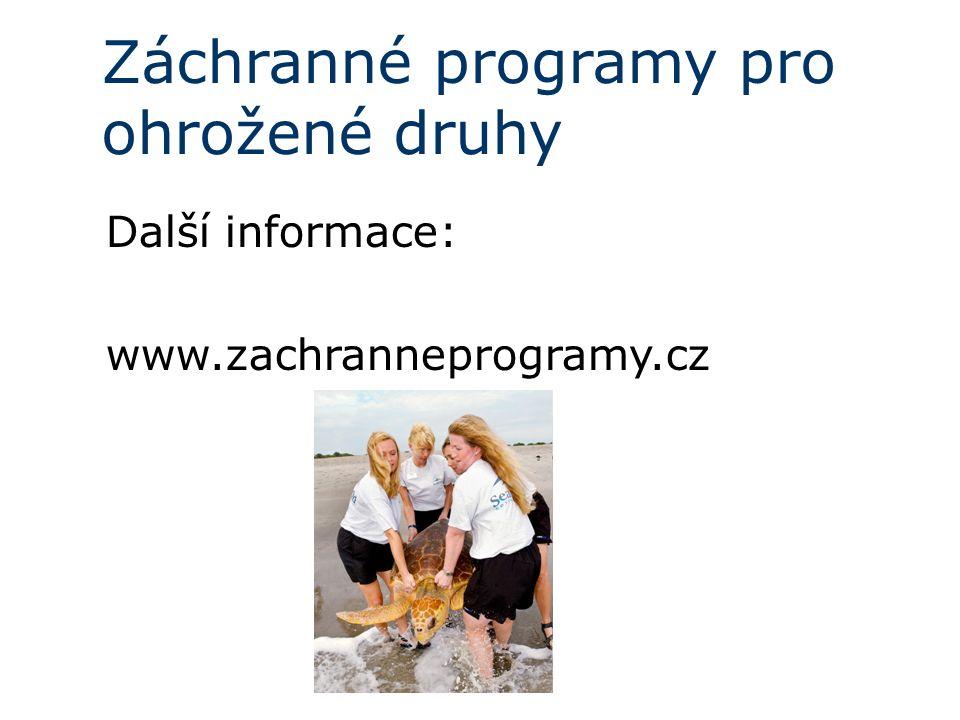 Záchranné programy pro ohrožené druhy Další informace: www.zachranneprogramy.cz