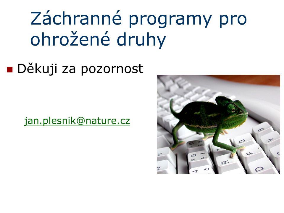 Záchranné programy pro ohrožené druhy Děkuji za pozornost jan.plesnik@nature.cz