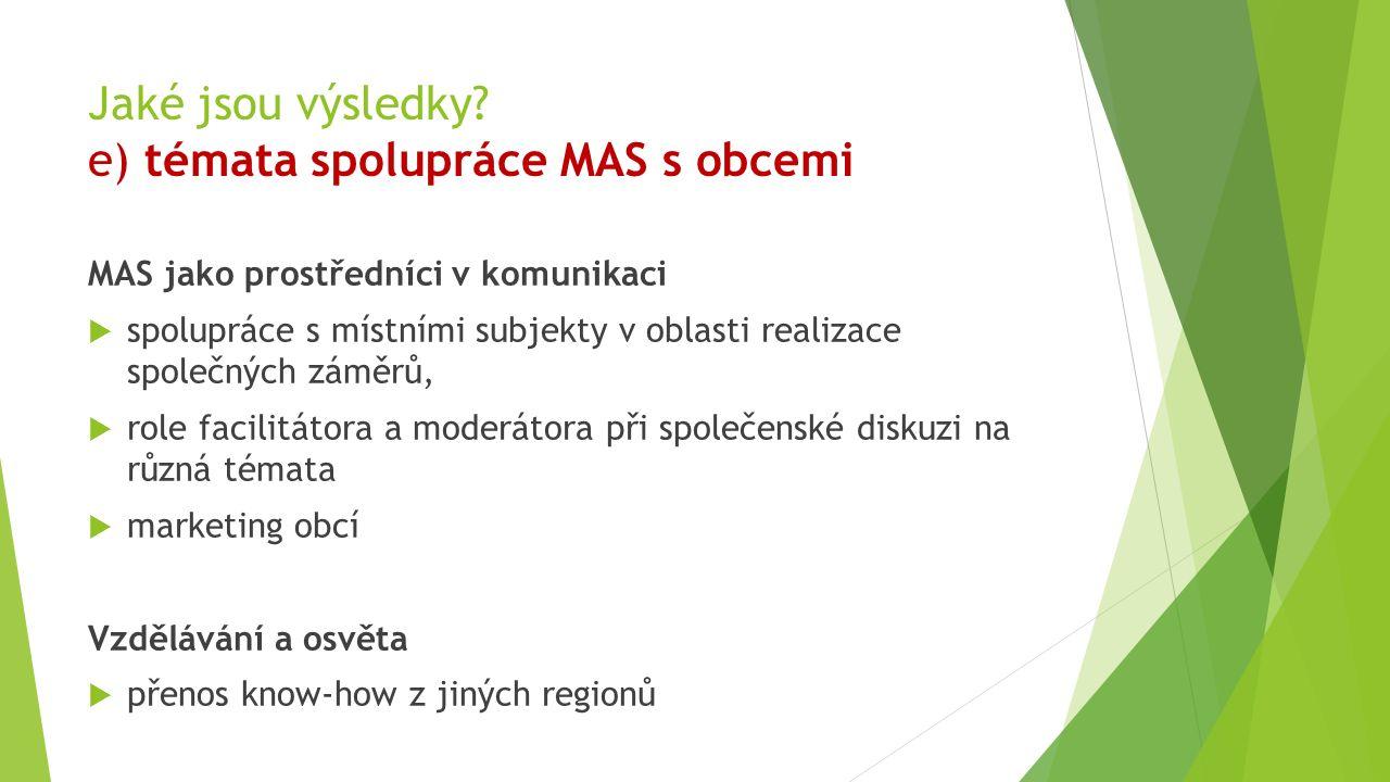 Jaké jsou výsledky? e) témata spolupráce MAS s obcemi MAS jako prostředníci v komunikaci  spolupráce s místními subjekty v oblasti realizace společný