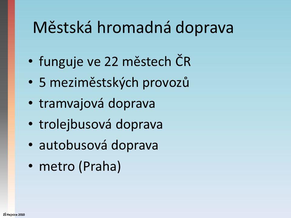 Městská hromadná doprava funguje ve 22 městech ČR 5 meziměstských provozů tramvajová doprava trolejbusová doprava autobusová doprava metro (Praha) ZŠ Hejnice 2010