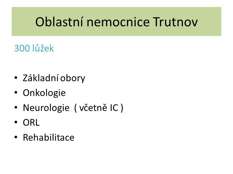 Oblastní nemocnice Trutnov 300 lůžek Základní obory Onkologie Neurologie ( včetně IC ) ORL Rehabilitace