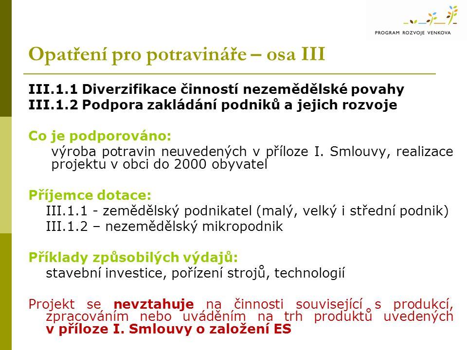Opatření pro potravináře – osa III III.1.1 Diverzifikace činností nezemědělské povahy III.1.2 Podpora zakládání podniků a jejich rozvoje Co je podporováno: výroba potravin neuvedených v příloze I.