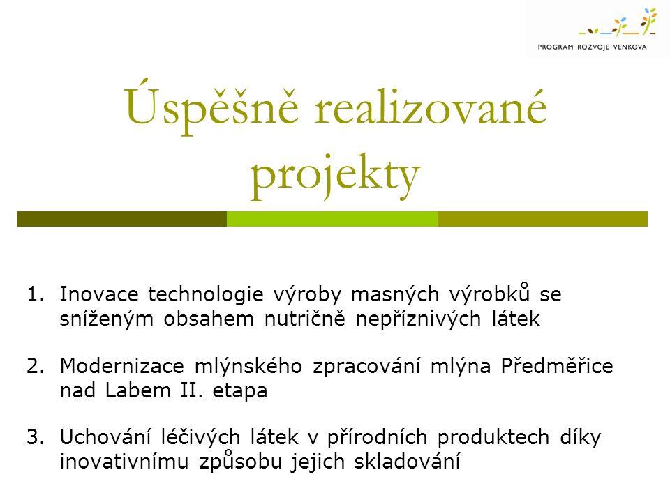 Úspěšně realizované projekty 1.Inovace technologie výroby masných výrobků se sníženým obsahem nutričně nepříznivých látek 2.Modernizace mlýnského zpra
