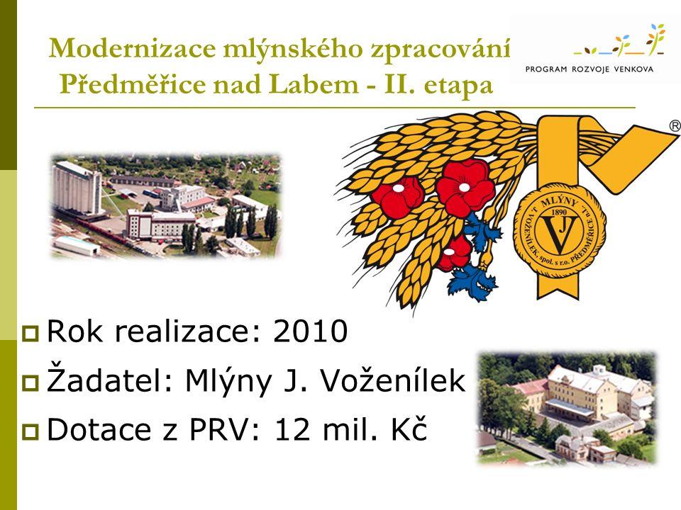 Modernizace mlýnského zpracování Předměřice nad Labem - II. etapa  Rok realizace: 2010  Žadatel: Mlýny J. Voženílek  Dotace z PRV: 12 mil. Kč