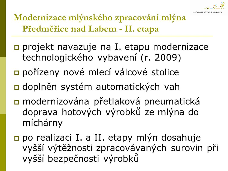  projekt navazuje na I. etapu modernizace technologického vybavení (r. 2009)  pořízeny nové mlecí válcové stolice  doplněn systém automatických vah