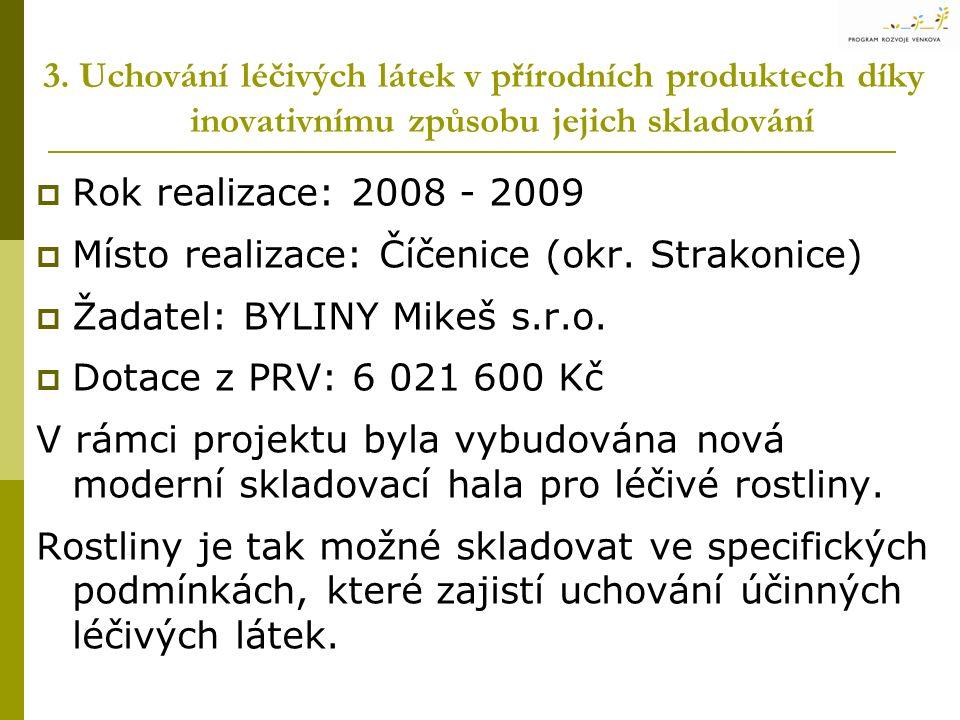  Rok realizace: 2008 - 2009  Místo realizace: Číčenice (okr. Strakonice)  Žadatel: BYLINY Mikeš s.r.o.  Dotace z PRV: 6 021 600 Kč V rámci projekt