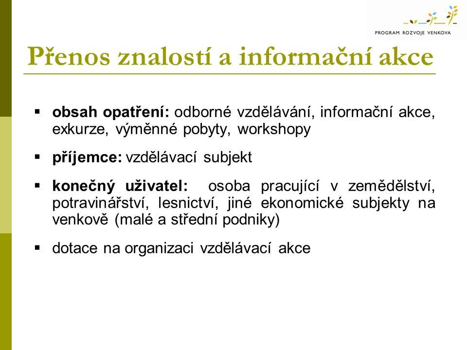 Přenos znalostí a informační akce  obsah opatření: odborné vzdělávání, informační akce, exkurze, výměnné pobyty, workshopy  příjemce: vzdělávací sub