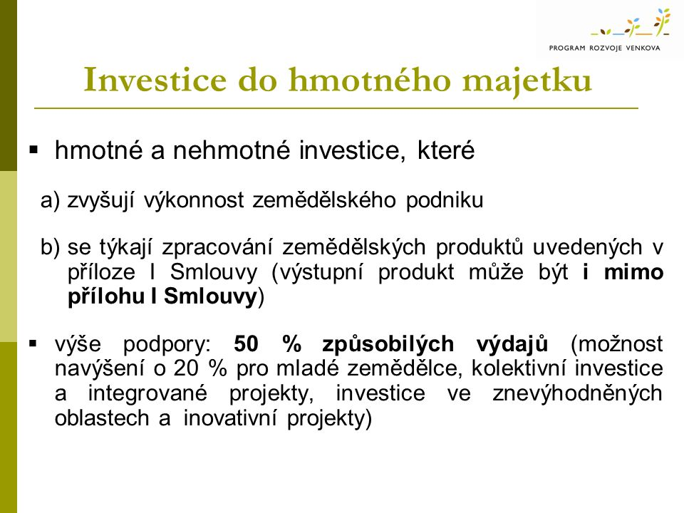 Investice do hmotného majetku  hmotné a nehmotné investice, které a)zvyšují výkonnost zemědělského podniku b)se týkají zpracování zemědělských produk