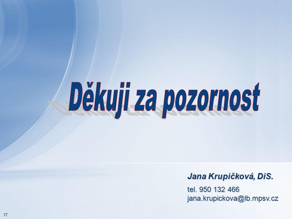 Jana Krupičková, DiS. tel. 950 132 466 jana.krupickova@lb.mpsv.cz 17