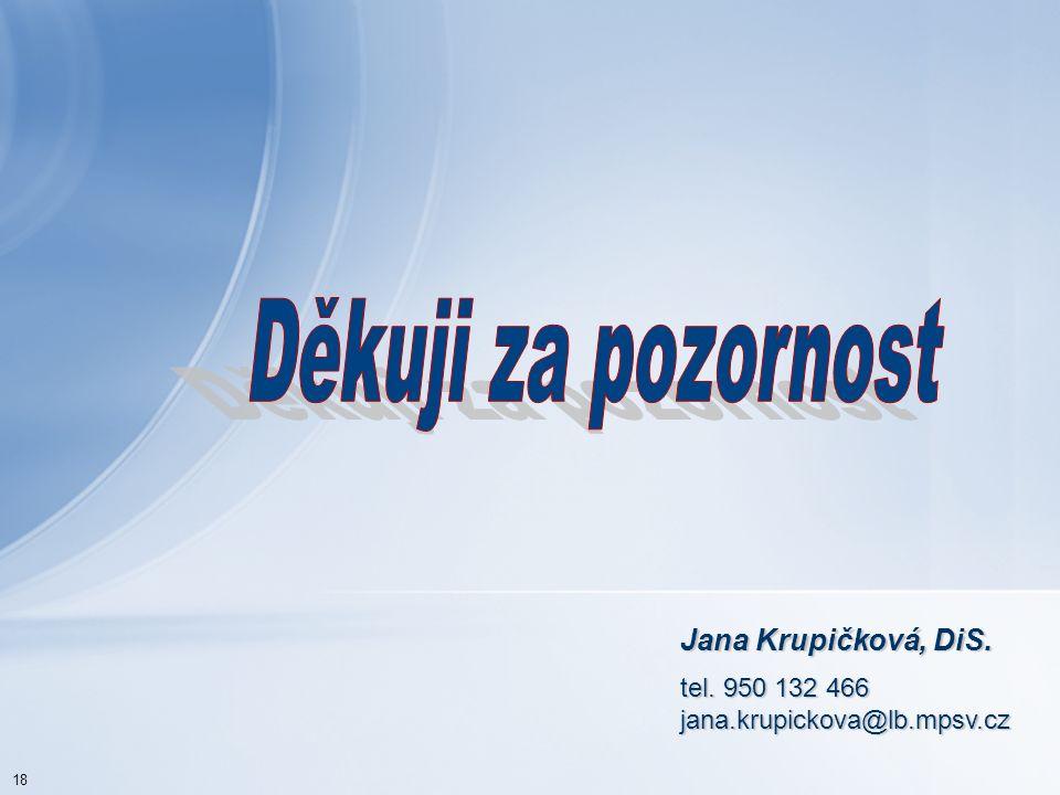 18 Jana Krupičková, DiS. tel. 950 132 466 jana.krupickova@lb.mpsv.cz