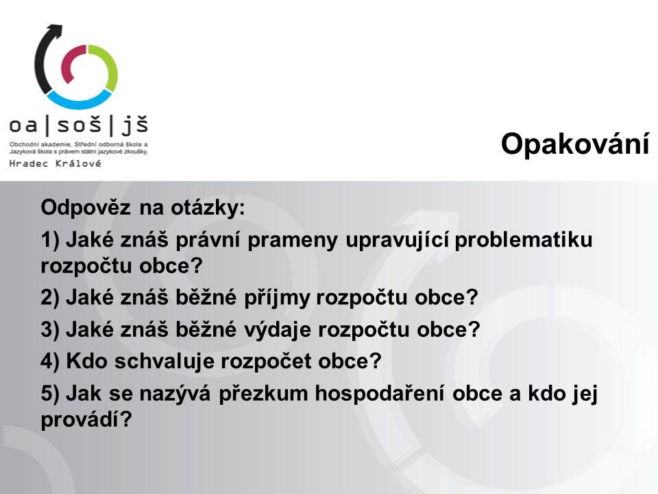 Opakování Odpověz na otázky: 1) Jaké znáš právní prameny upravující problematiku rozpočtu obce.