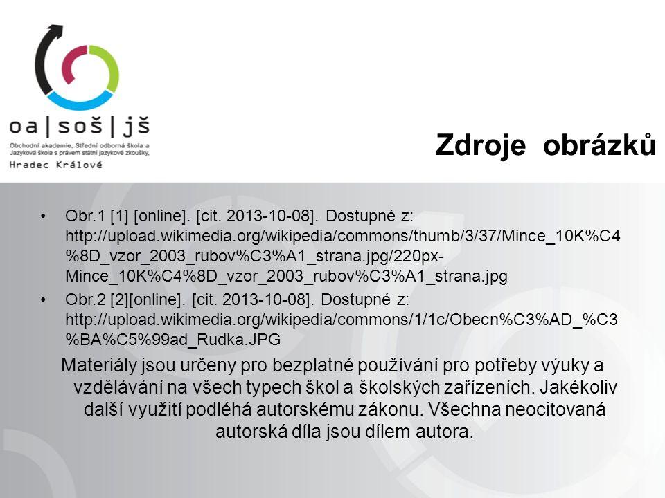 Zdroje obrázků Obr.1 [1] [online]. [cit. 2013-10-08]. Dostupné z: http://upload.wikimedia.org/wikipedia/commons/thumb/3/37/Mince_10K%C4 %8D_vzor_2003_