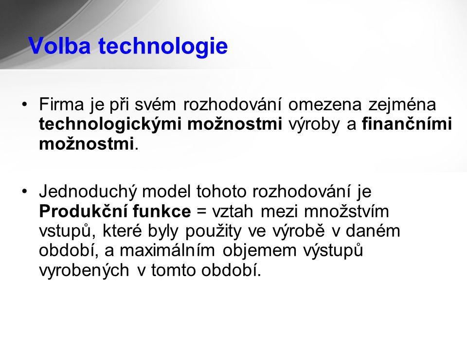 Volba technologie Firma je při svém rozhodování omezena zejména technologickými možnostmi výroby a finančními možnostmi.