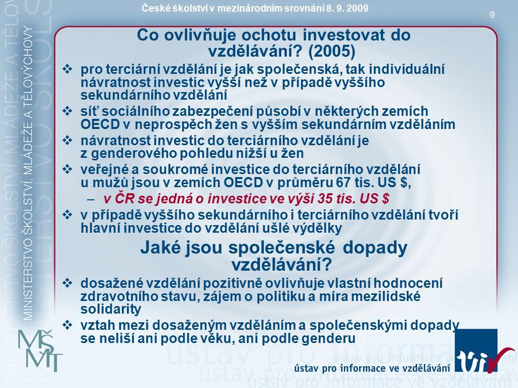 České školství v mezinárodním srovnání 8. 9. 2009 9 Co ovlivňuje ochotu investovat do vzdělávání.