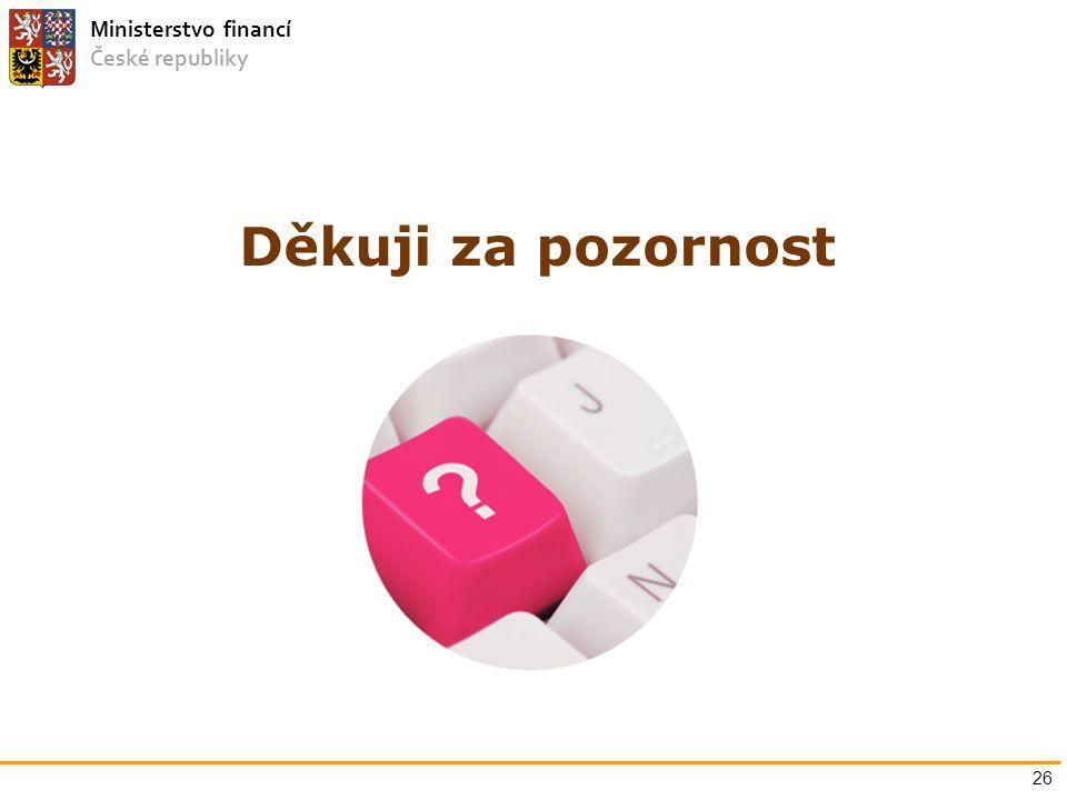 Ministerstvo financí České republiky Děkuji za pozornost 26