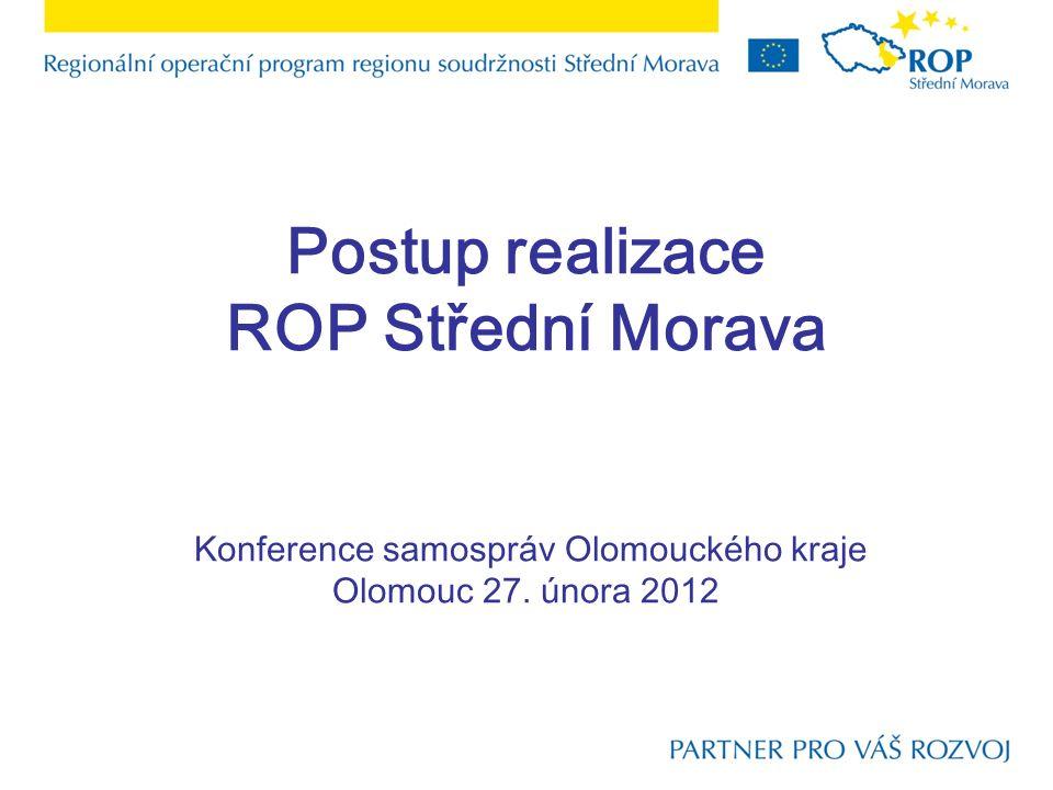 Postup realizace ROP Střední Morava Konference samospráv Olomouckého kraje Olomouc 27. února 2012