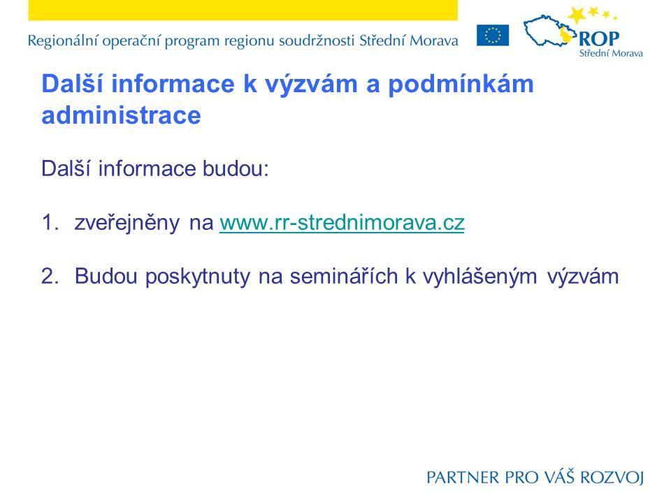 Další informace k výzvám a podmínkám administrace Další informace budou: 1.zveřejněny na www.rr-strednimorava.czwww.rr-strednimorava.cz 2.Budou poskytnuty na seminářích k vyhlášeným výzvám