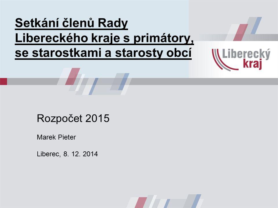 Setkání členů Rady Libereckého kraje s primátory, se starostkami a starosty obcí Rozpočet 2015 Marek Pieter Liberec, 8.