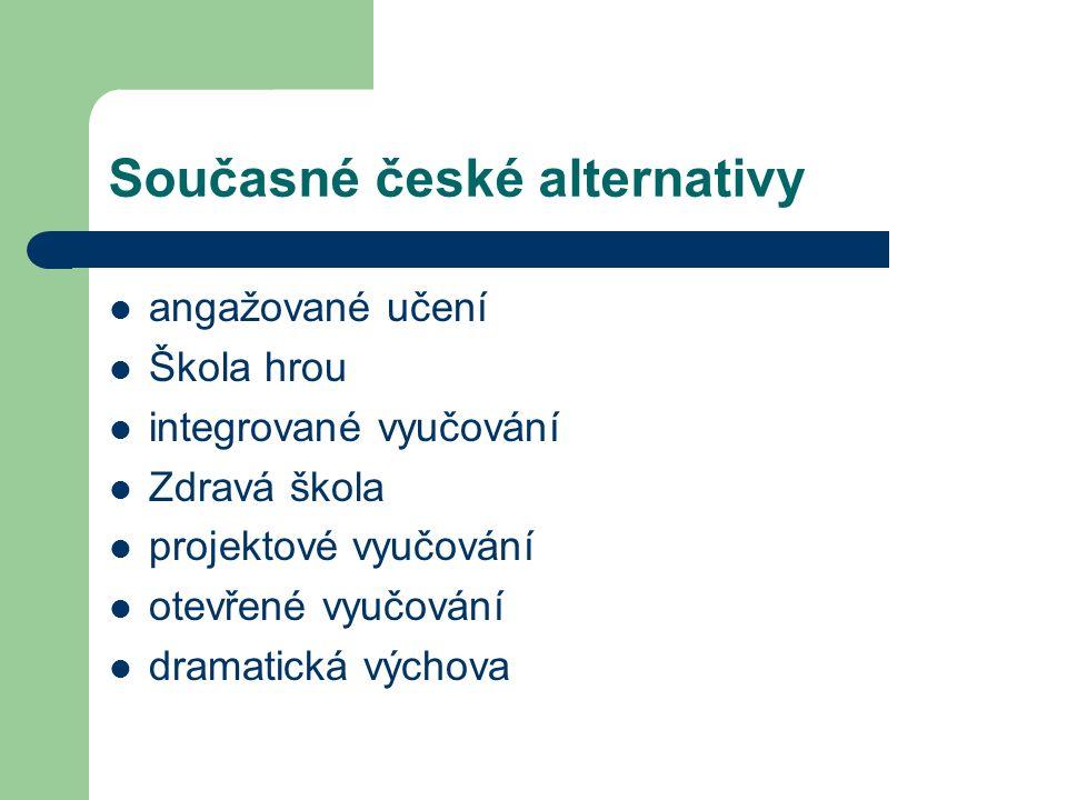 Současné české alternativy angažované učení Škola hrou integrované vyučování Zdravá škola projektové vyučování otevřené vyučování dramatická výchova