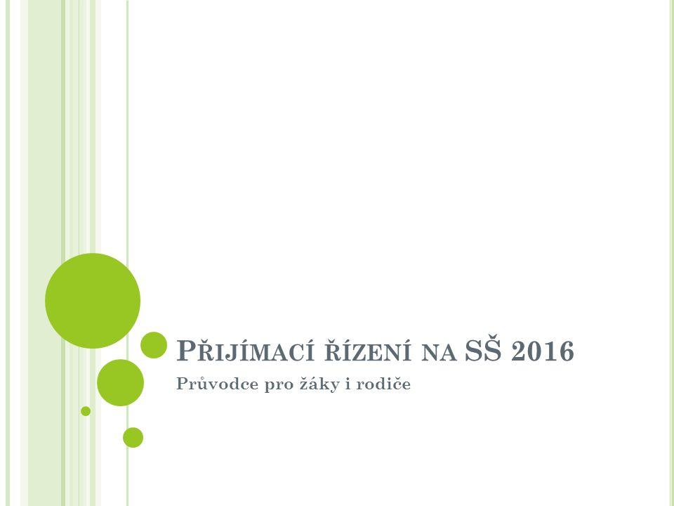 P ŘIJÍMACÍ ŘÍZENÍ NA SŠ 2016 Průvodce pro žáky i rodiče