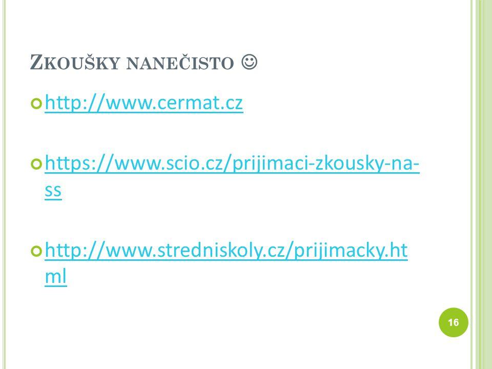 Z KOUŠKY NANEČISTO http://www.cermat.cz https://www.scio.cz/prijimaci-zkousky-na- ss http://www.stredniskoly.cz/prijimacky.ht ml 16