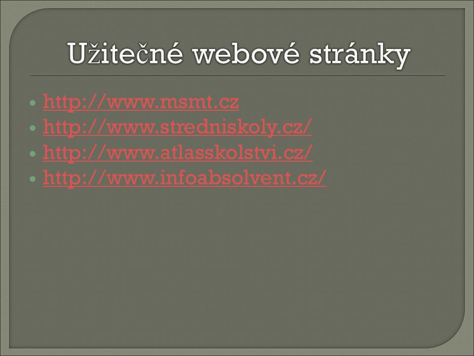 http://www.msmt.cz http://www.stredniskoly.cz/ http://www.atlasskolstvi.cz/ http://www.infoabsolvent.cz/