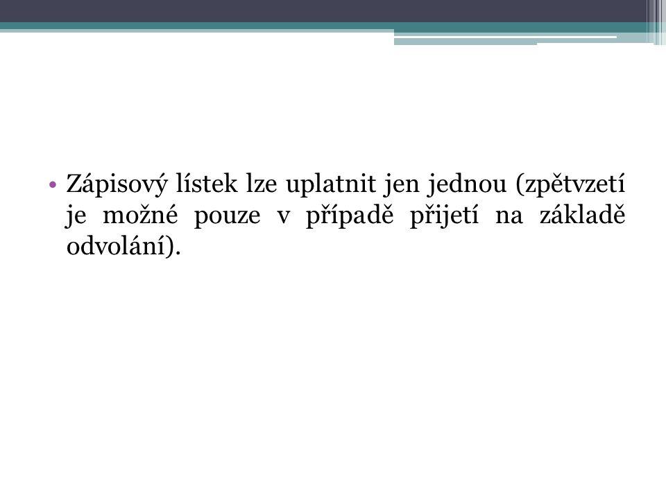 Zápisový lístek lze uplatnit jen jednou (zpětvzetí je možné pouze v případě přijetí na základě odvolání).