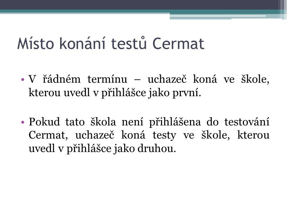 Místo konání testů Cermat V řádném termínu – uchazeč koná ve škole, kterou uvedl v přihlášce jako první.