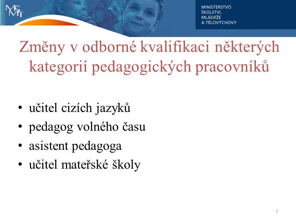 7 Změny v odborné kvalifikaci některých kategorií pedagogických pracovníků učitel cizích jazyků pedagog volného času asistent pedagoga učitel mateřské školy