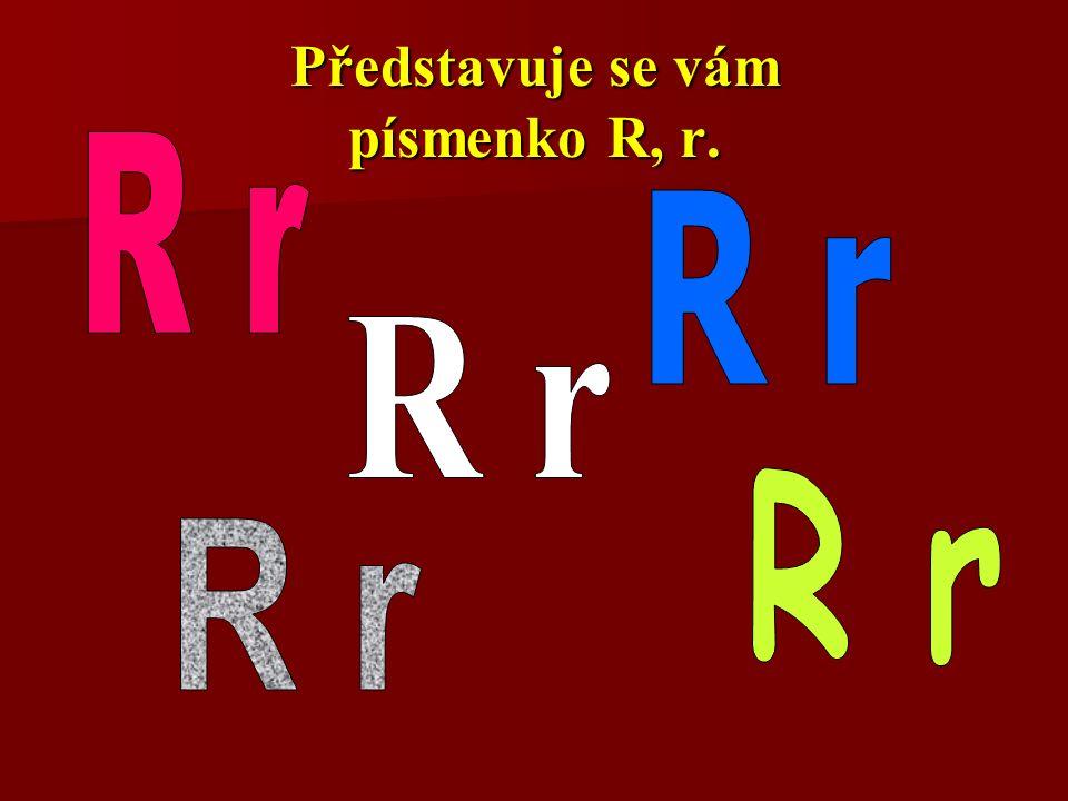 Představuje se vám písmenko R, r.