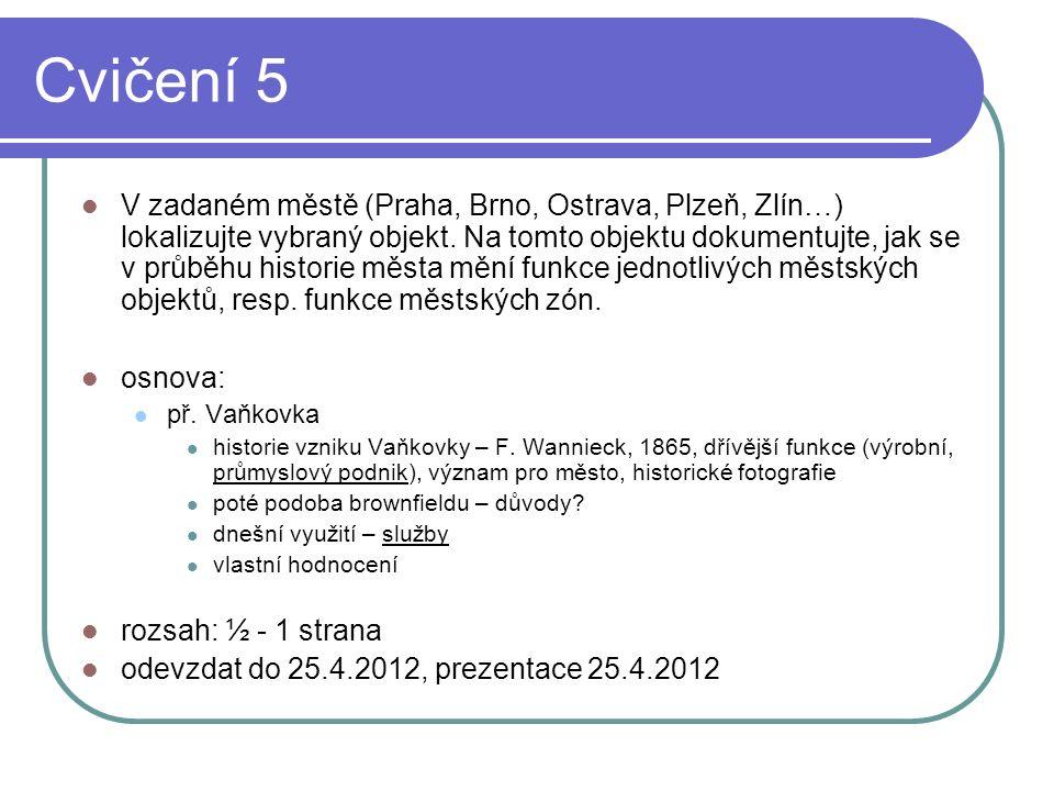 Cvičení 5 V zadaném městě (Praha, Brno, Ostrava, Plzeň, Zlín…) lokalizujte vybraný objekt. Na tomto objektu dokumentujte, jak se v průběhu historie mě